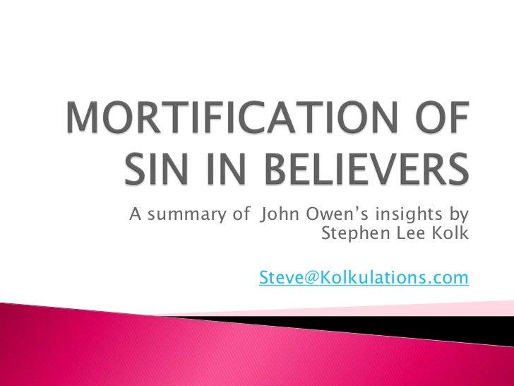 MORTIFICATION OF SIN IN BELIEVERS<br />A summary of  John Owen's insights by Stephen Lee Kolk<br />Steve@Kolkulations.com<...