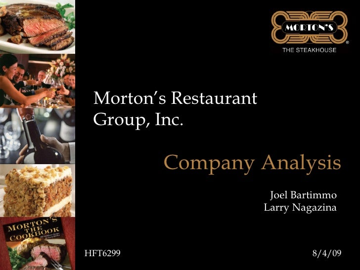Morton's Restaurant Group, Inc. HFT6299 8/4/09 Company Analysis Joel Bartimmo Larry Nagazina