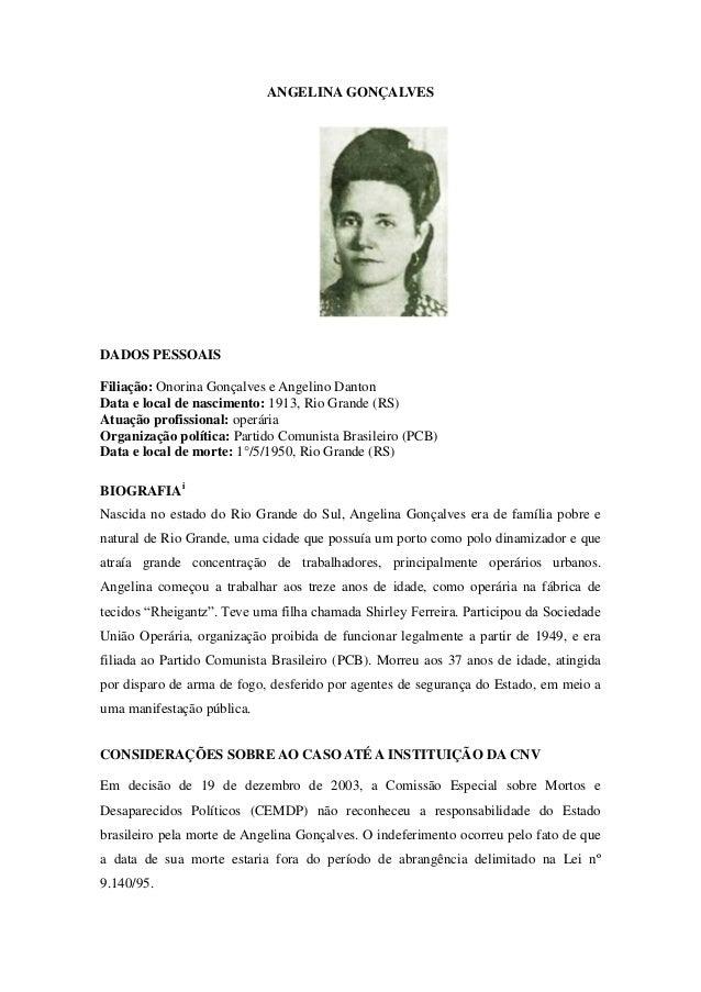 ANGELINA GONÇALVES  DADOS PESSOAIS  Filiação: Onorina Gonçalves e Angelino Danton  Data e local de nascimento: 1913, Rio G...