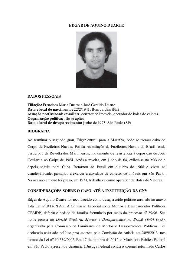 EDGAR DE AQUINO DUARTE  DADOS PESSOAIS  Filiação: Francisca Maria Duarte e José Geraldo Duarte  Data e local de nascimento...