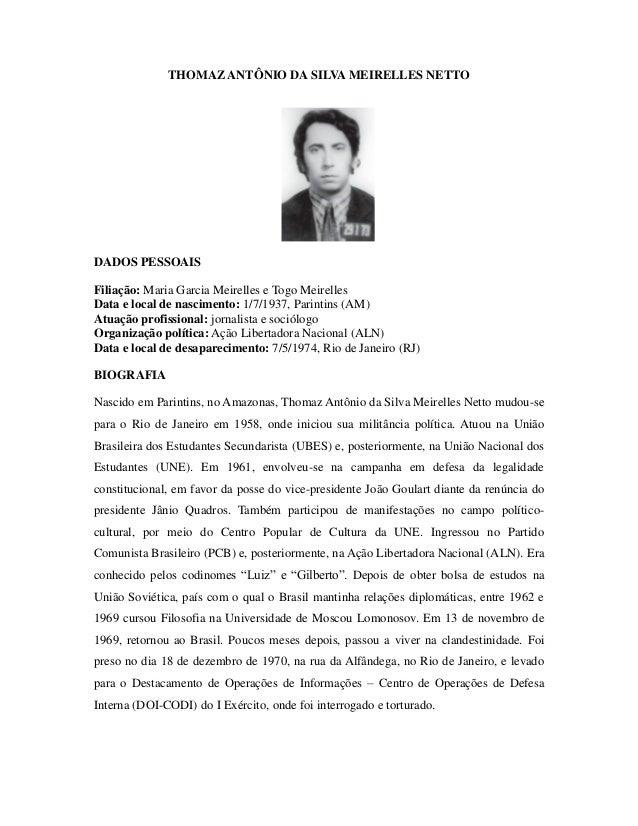 THOMAZ ANTÔNIO DA SILVA MEIRELLES NETTO  DADOS PESSOAIS  Filiação: Maria Garcia Meirelles e Togo Meirelles  Data e local d...