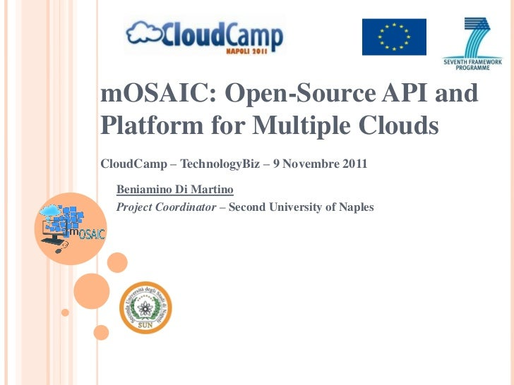 mOSAIC: Open-Source API andPlatform for Multiple CloudsCloudCamp – TechnologyBiz – 9 Novembre 2011  Beniamino Di Martino  ...
