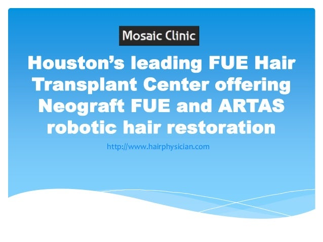 Mosaic Clinic: Houston's leading FUE Hair Transplant Center offering Neograft FUE and ARTAS robotic hair restoration !