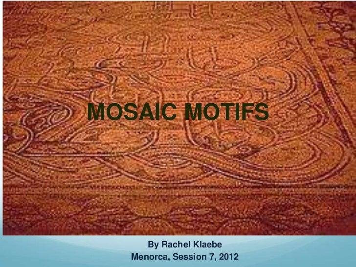 MOSAIC MOTIFS      By Rachel Klaebe   Menorca, Session 7, 2012