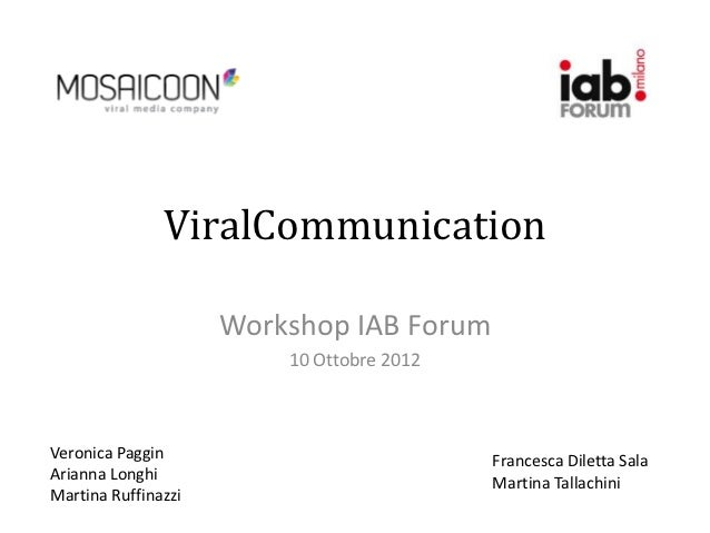 ViralCommunication                     Workshop IAB Forum                         10 Ottobre 2012Veronica Paggin          ...
