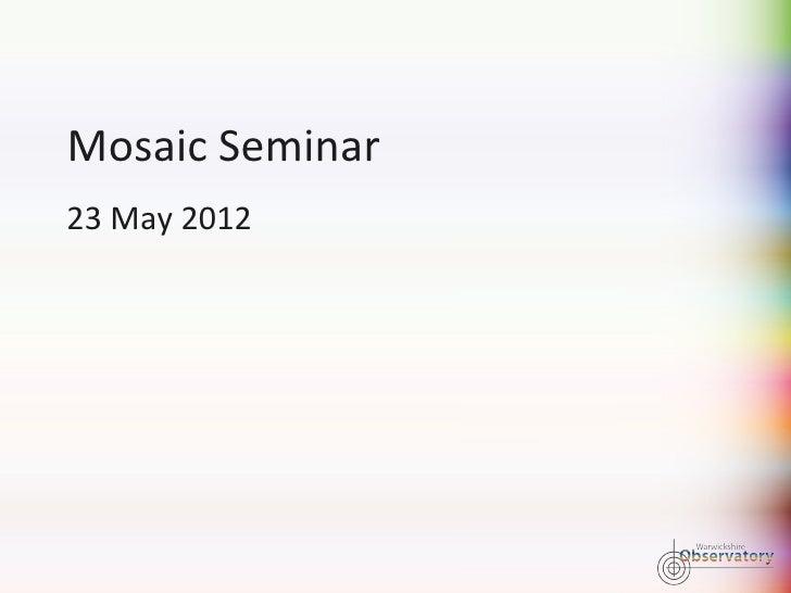 Mosaic Seminar23 May 2012