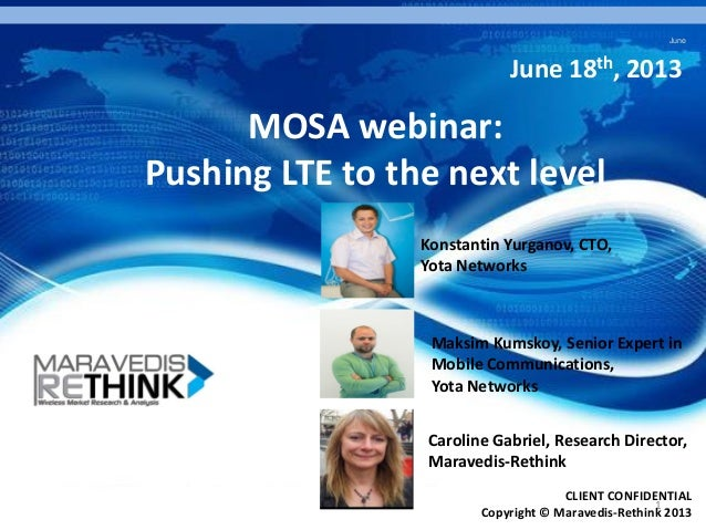 June 1 CLIENT CONFIDENTIAL Copyright © Maravedis-Rethink 2013 MOSA webinar: Pushing LTE to the next level June 18th, 2013 ...