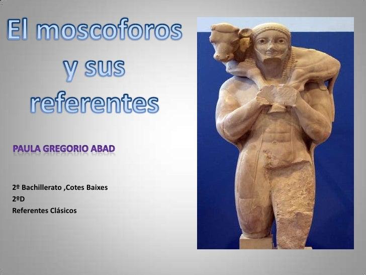 El moscoforos y sus referentes<br />PAULA GREGORIO ABAD<br />2º Bachillerato ,Cotes Baixes<br />2ºD <br />Referentes Clási...