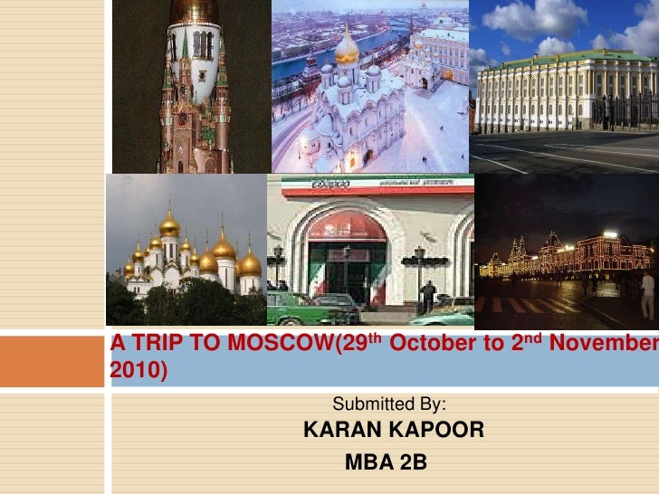 A TRIP TO MOSCOW(29th October to 2nd November 2010)<br />Submitted By:                                                    ...