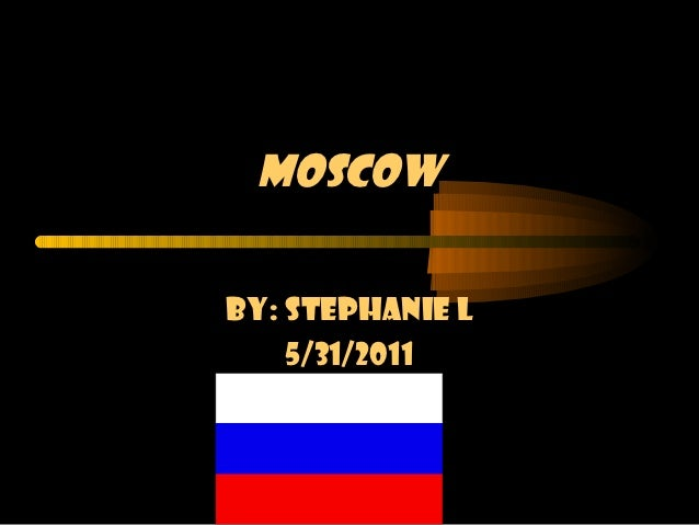 MoscowBy: Stephanie L    5/31/2011