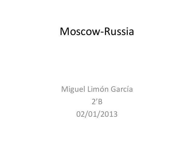 Moscow-RussiaMiguel Limón García        2'B   02/01/2013