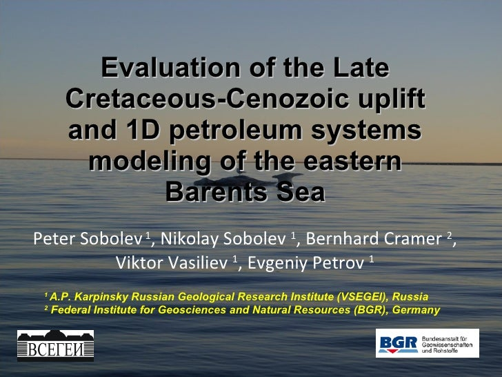 Evaluation of the Late Cretaceous-Cenozoic uplift and 1D petroleum systems modeling of the eastern Barents Sea Peter Sobol...