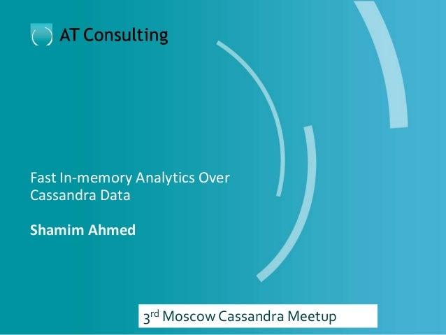 Fast In-memory Analytics Over Cassandra Data Shamim Ahmed 3rd Moscow Cassandra Meetup