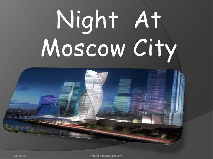 Night At            Moscow City5/24/2012      http://madrastravels.com/