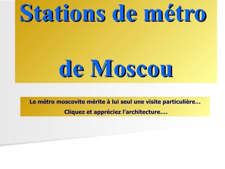 Stations de métro  de Moscou Le métro moscovite mérite à lui seul une visite particulière… Cliquez et appréciez l'architec...
