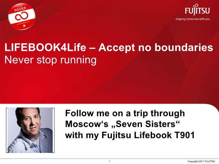 "LIFEBOOK4Life – Accept no boundaries Never stop running 1 Copyright 2011 FUJITSU Follow me on a trip through  Moscow ' s ""..."