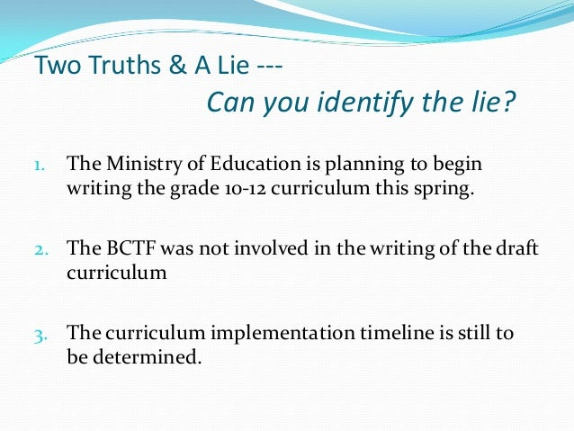 Two Truths & A Lie ---  Can you identify the lie? 1.  The Ministry of Education is planning to begin writing the grade 10-...