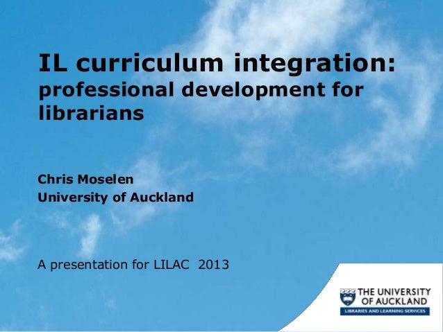 Moselen - Information literacy curriculum integration: a professional development programme for University of Auckland subject librarians