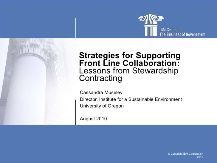 Strategies for Supporting Front Line Collaboration:  Lessons from Stewardship Contracting Cassandra Moseley Director, Inst...