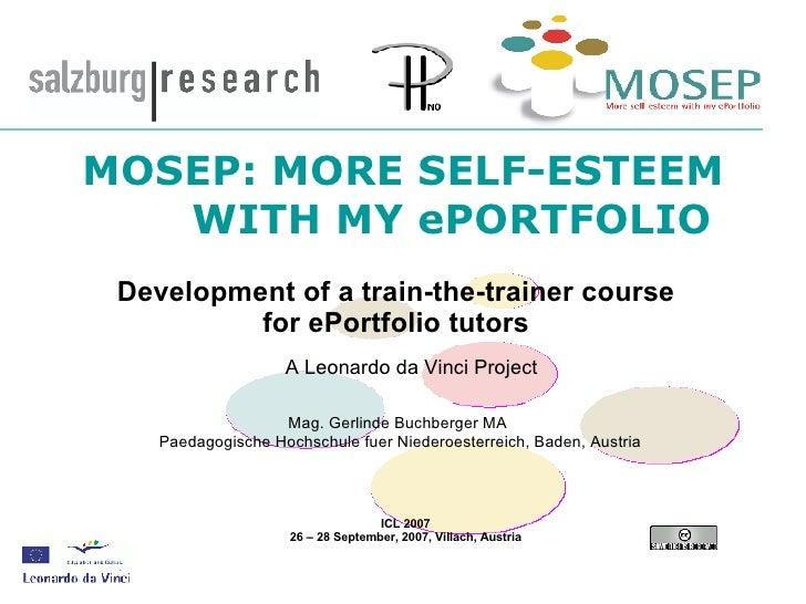 MOSEP: MORE SELF-ESTEEM  WITH MY ePORTFOLIO ICL 2007 26 – 28 September, 2007, Villach, Austria Mag. Gerlinde Buchberger ...