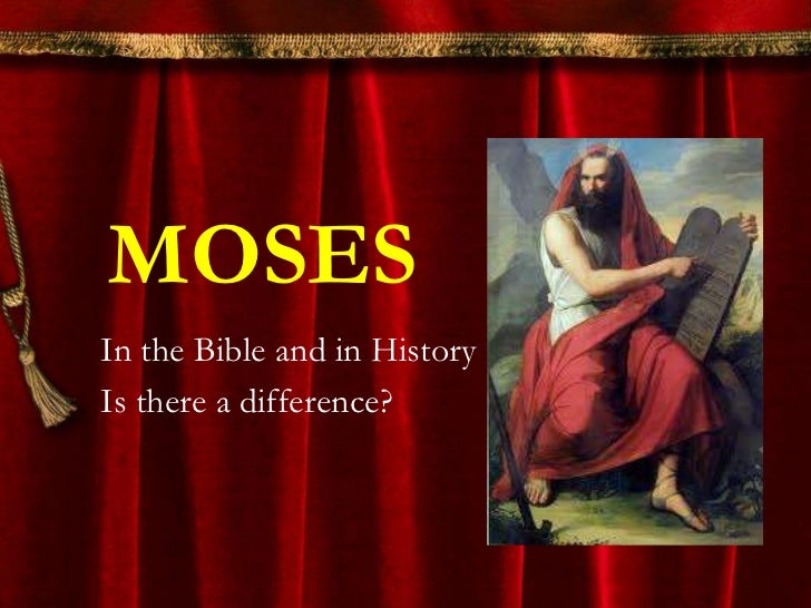 MOSES<br />In the Bible and in History <br />Is there a difference?<br />