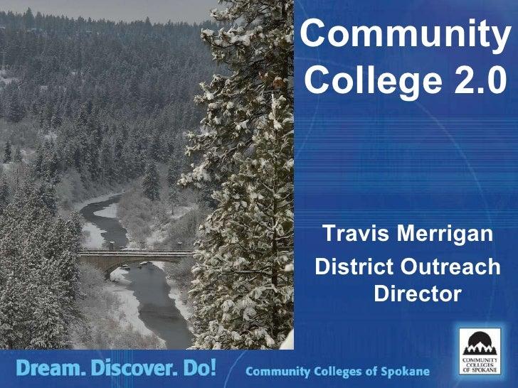Community College 2.0 Travis Merrigan District Outreach Director