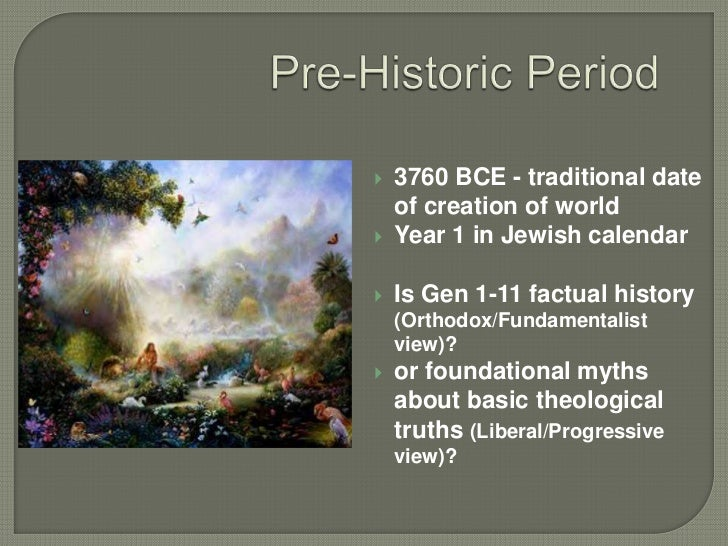 Pre-Historic Period<br /><ul><li>3760 BCE - traditional date of creation of world