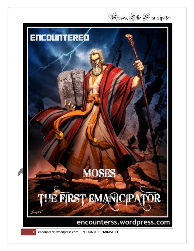 Moses,TheEmancipator 1 encounterss.wordpress.com| ENCOUNTERED MINISTREE