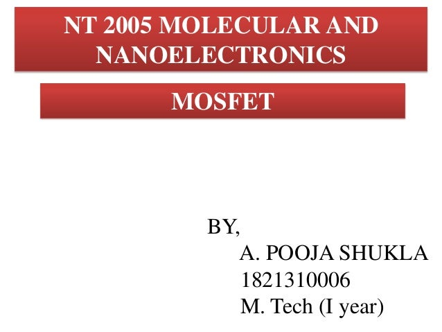 NT 2005 MOLECULAR AND NANOELECTRONICS MOSFET  BY, A. POOJA SHUKLA 1821310006 M. Tech (I year)