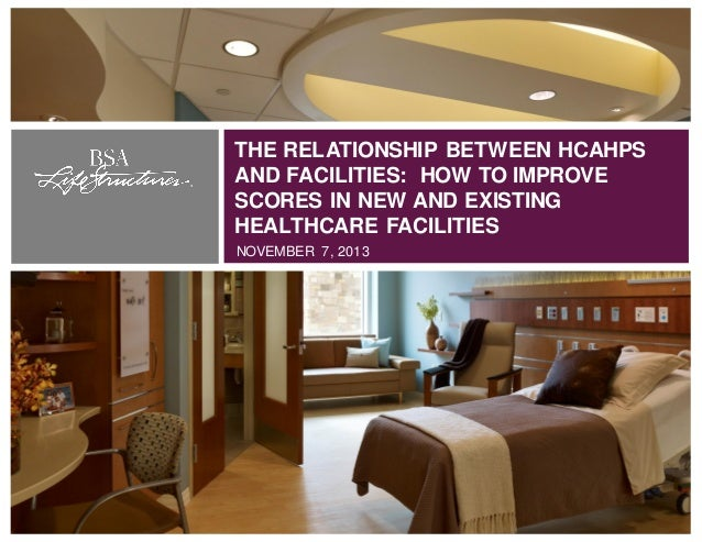 THE RELATIONSHIP BETWEEN HCAHPS AND FACILITIES: HOW TO IMPROVE SCORES IN NEW AND EXISTING HEALTHCARE FACILITIES NOVEMBER 7...