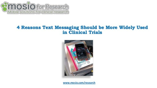 4 Reasons Text Messaging Should be More Widely Used in Clinical Trials  www.mosio.com/research