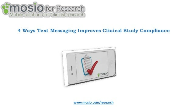 4 Ways Text Messaging Improves Clinical Study Compliance  www.mosio.com/research