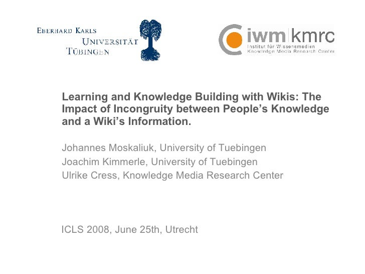 Learning and Knowledge building with wikis: The Impact of Incongruity between People's Knowledge and a Wiki's Information.
