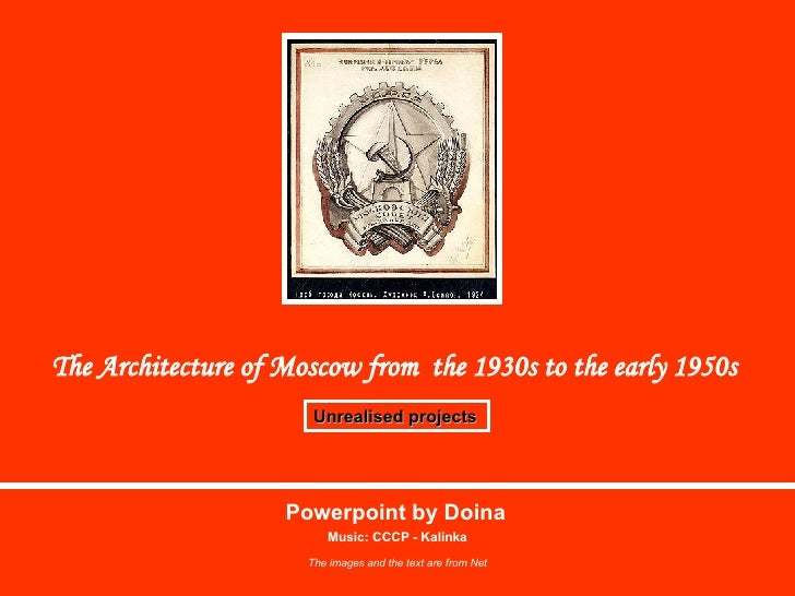 The Architecture of Moscow from  the 1930s to the early 1950s   Unrealised projects   Powerpoint by Doina Music: CCCP - Ka...