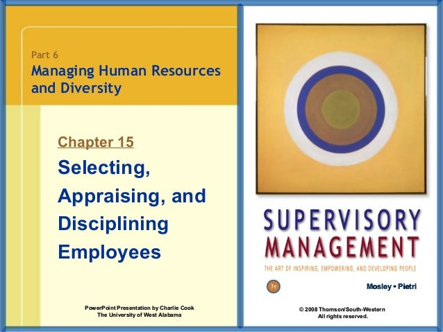 Part 6  Managing Human Resources and Diversity  Chapter 15  Selecting, Appraising, and Disciplining Employees Mosley • Pie...
