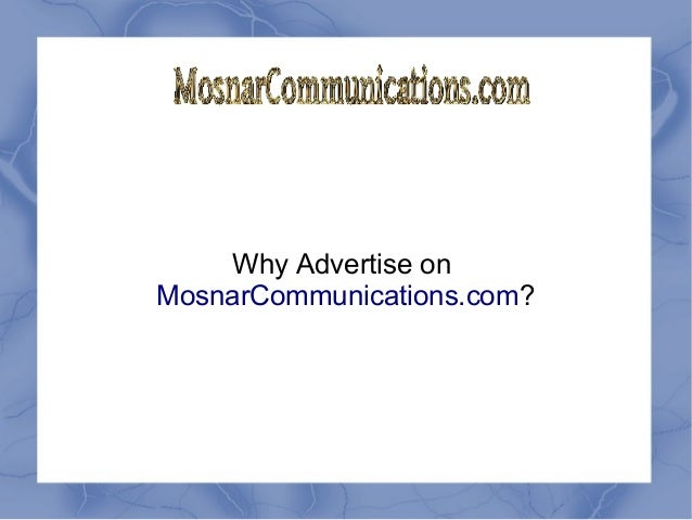 Why Advertise on MosnarCommunications.com?