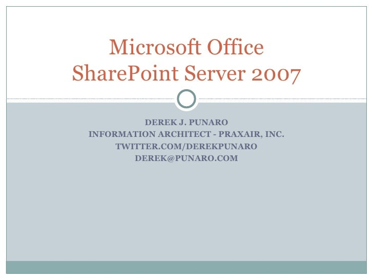 DEREK J. PUNARO INFORMATION ARCHITECT - PRAXAIR, INC. TWITTER.COM/DEREKPUNARO [email_address] Microsoft Office SharePoint ...