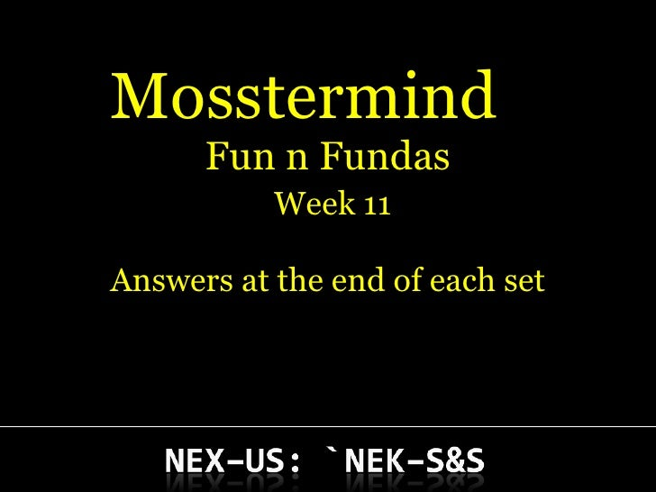 Mosstermind  Fun n Fundas   Week 11 Answers at the end of each set