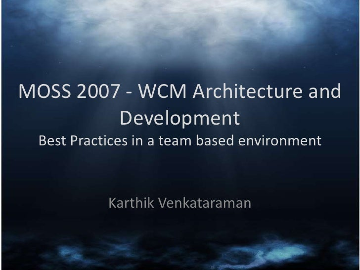 MOSS 2007 - WCM Architecture and Development Best Practices in a team based environment<br />KarthikVenkataraman<br />