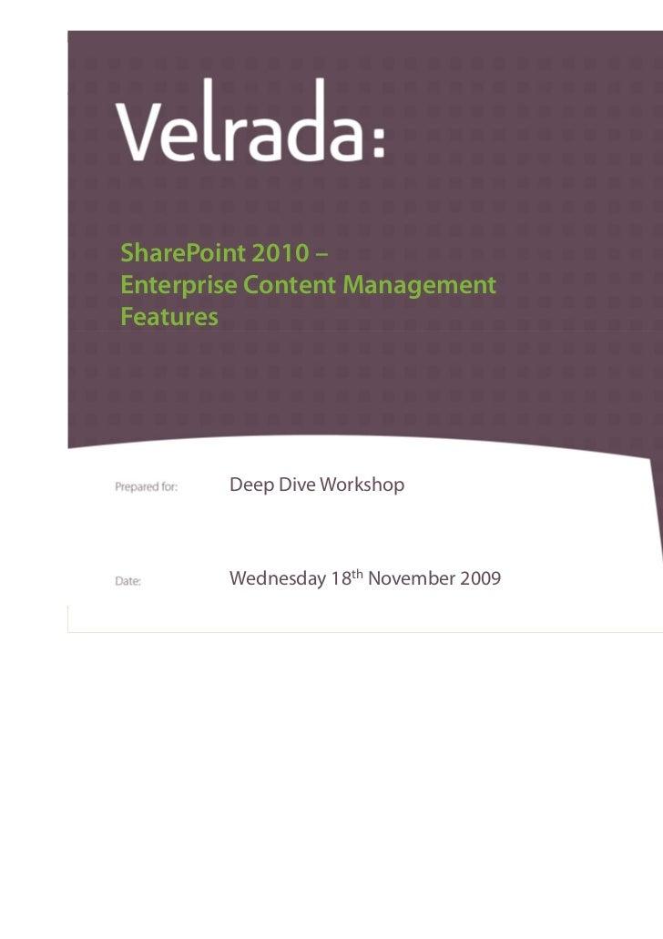 SharePoint 2010 – Enterprise Content Management Features                  Deep Dive Workshop                  Wednesday 18...