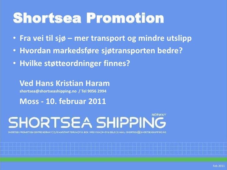 Shortsea Promotion<br />Fra vei til sjø – mer transport og mindre utslipp<br />Hvordan markedsføre sjøtransporten bedre?<b...