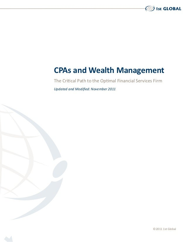 CPAs and Wealth ManagementThe Critical Path to the Optimal Financial Services FirmUpdated and Modified: November 2011     ...