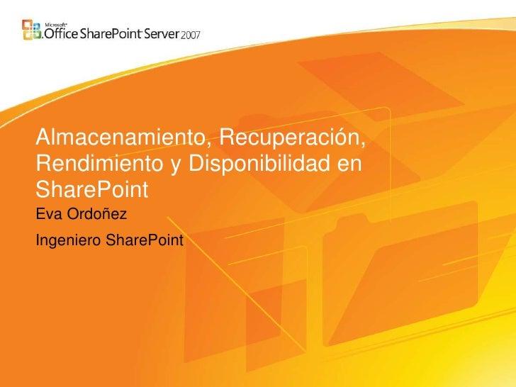Almacenamiento, Recuperación, Rendimiento y Disponibilidad en SharePoint Eva Ordoñez Ingeniero SharePoint