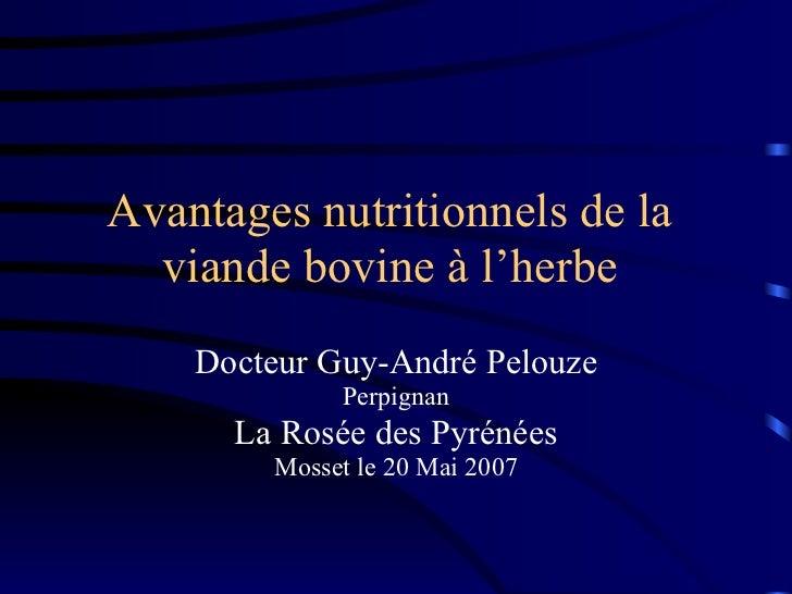 Avantages nutritionnels de la  viande bovine à l'herbe    Docteur Guy-André Pelouze             Perpignan      La Rosée de...