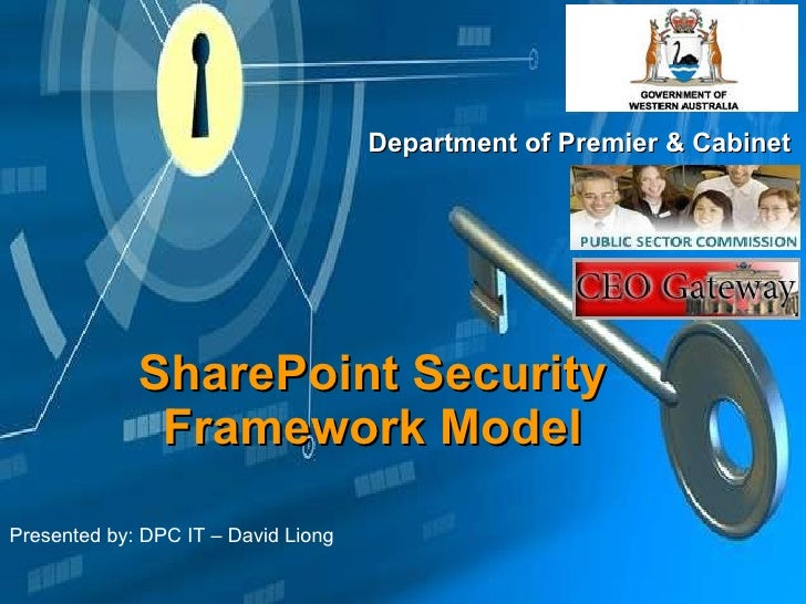 SharePoint Security Framework Model Department of Premier & Cabinet Presented by: DPC IT – David Liong
