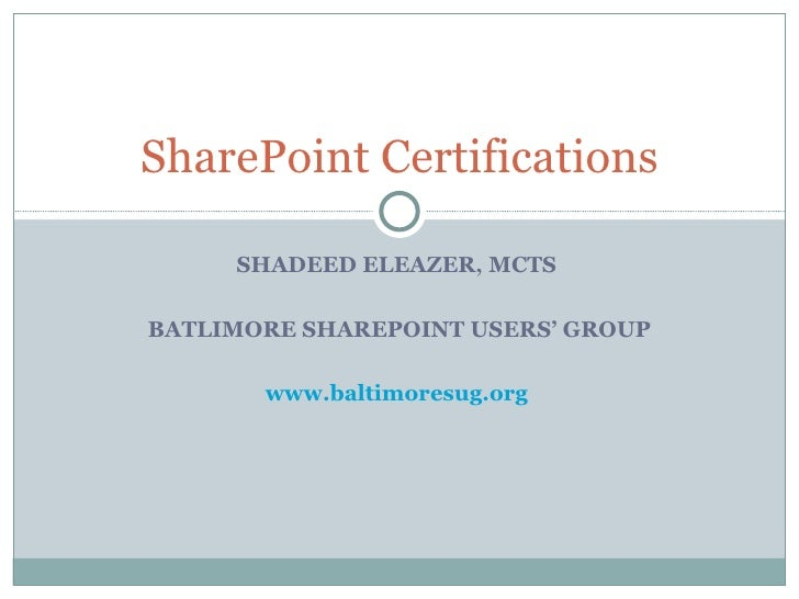 SHADEED ELEAZER, MCTS  BATLIMORE SHAREPOINT USERS' GROUP www.baltimoresug.org   SharePoint Certifications