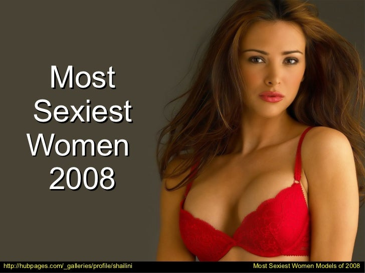 Most        Sexiest        Women         2008http://hubpages.com/_galleries/profile/shailini   Most Sexiest Women Models o...