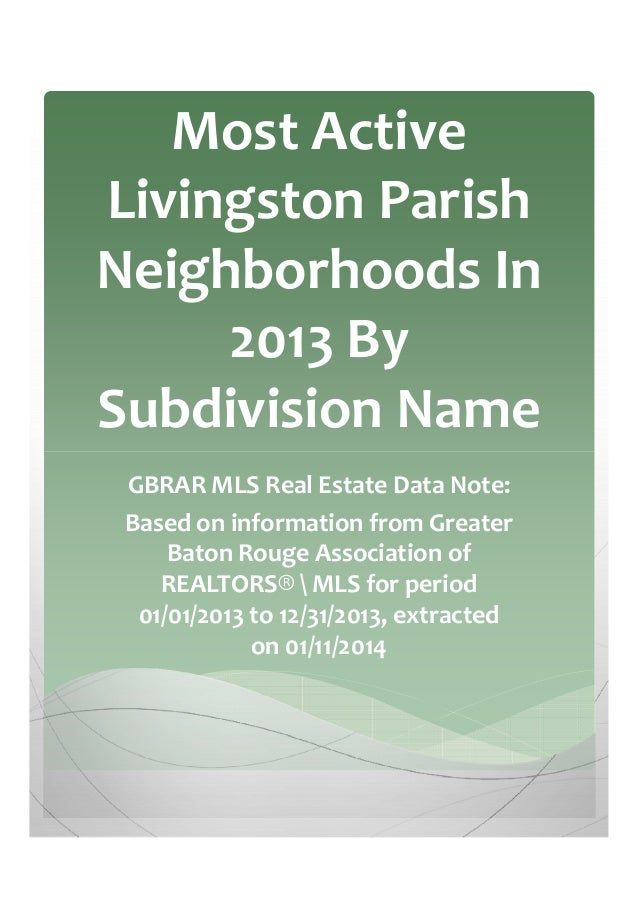 Most Active Livingston Parish Neighborhoods In 2013 By Subdivision Name GBRAR MLS Real Estate Data Note: Based on informat...