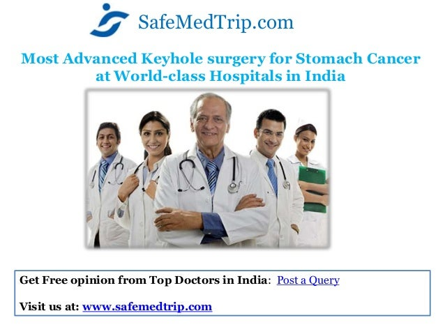 Most Advanced Keyhole surgery for Stomach Cancerat World-class Hospitals in IndiaSafeMedTrip.comGet Free opinion from Top ...