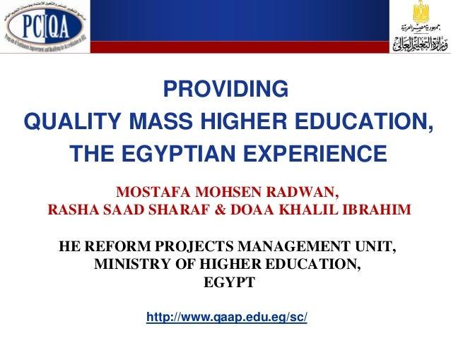 PROVIDINGQUALITY MASS HIGHER EDUCATION,   THE EGYPTIAN EXPERIENCE        MOSTAFA MOHSEN RADWAN, RASHA SAAD SHARAF & DOAA K...